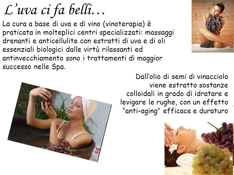 Luva ci fa belli… La cura a base di uva e di vino (vinoterapia) è praticata in molteplici centri specializzati: massaggi drenanti e anticellulite con