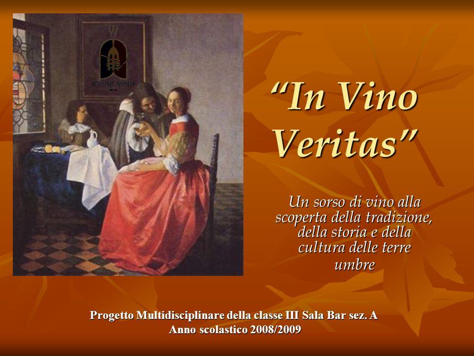 In Vino Veritas Un sorso di vino alla scoperta della tradizione, della storia e della cultura delle terre umbre Progetto Multidisciplinare della class
