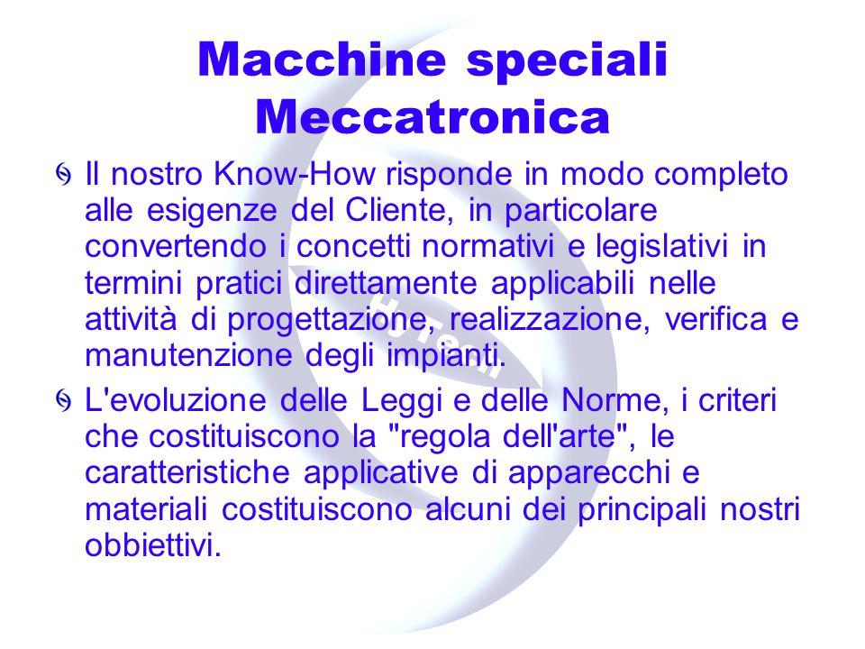 Macchine speciali Meccatronica Attenti allinnovazione tecnologica e sempre alla ricerca di nuove soluzioni, realizziamo macchine speciali di collaudo e assemblaggio.