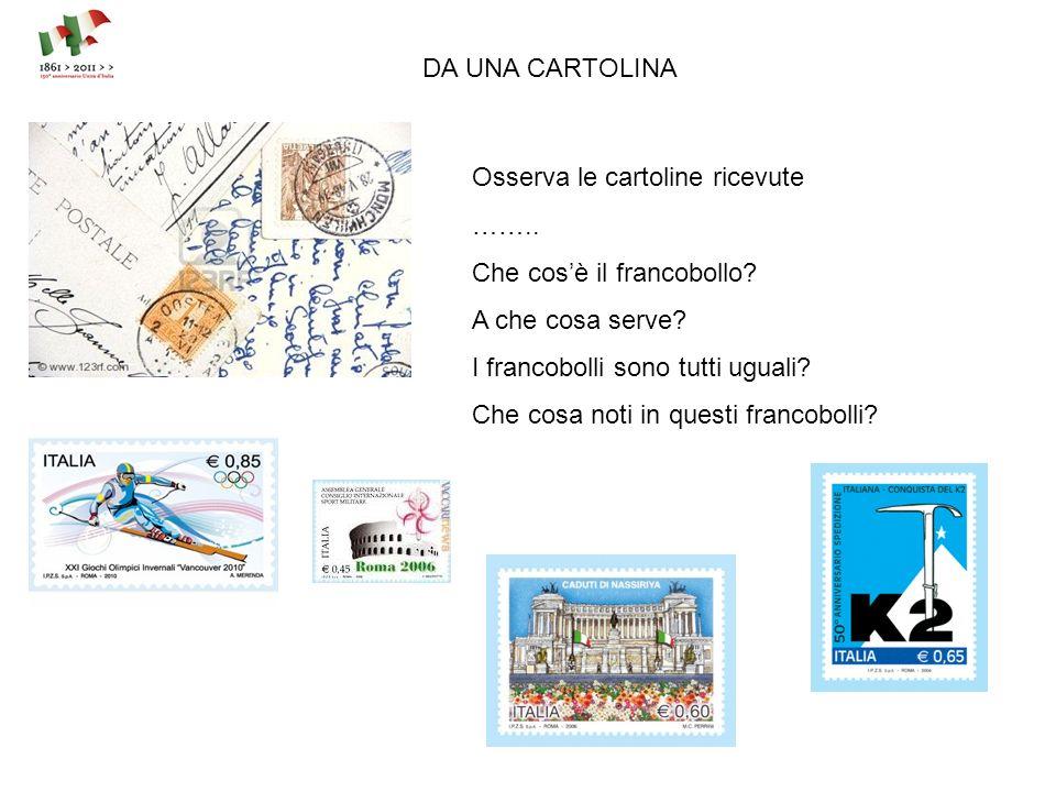 DA UNA CARTOLINA Osserva le cartoline ricevute …….. Che cosè il francobollo? A che cosa serve? I francobolli sono tutti uguali? Che cosa noti in quest