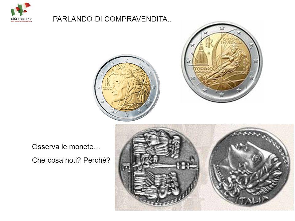 PARLANDO DI COMPRAVENDITA.. Osserva le monete… Che cosa noti? Perché?