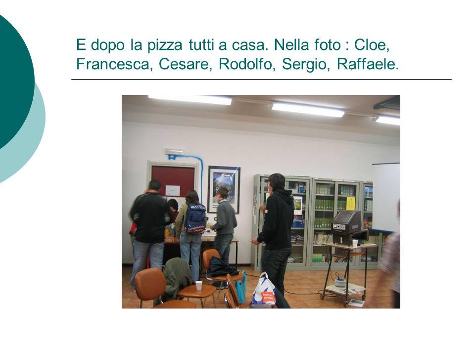 E dopo la pizza tutti a casa. Nella foto : Cloe, Francesca, Cesare, Rodolfo, Sergio, Raffaele.