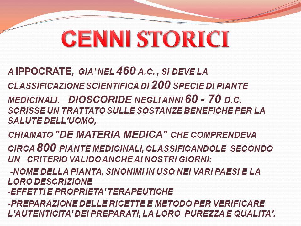 A IPPOCRATE, GIA' NEL 460 A.C., SI DEVE LA CLASSIFICAZIONE SCIENTIFICA DI 200 SPECIE DI PIANTE MEDICINALI. DIOSCORIDE NEGLI ANNI 60 - 70 D.C. SCRISSE