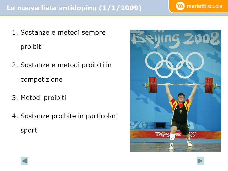 La nuova lista antidoping (1/1/2009) 1.Sostanze e metodi sempre proibiti 2.Sostanze e metodi proibiti in competizione 3.Metodi proibiti 4.Sostanze pro