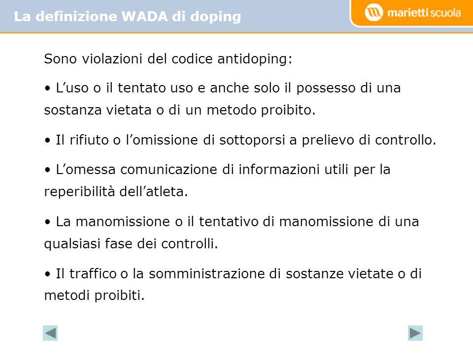 La definizione WADA di doping Sono violazioni del codice antidoping: Luso o il tentato uso e anche solo il possesso di una sostanza vietata o di un me
