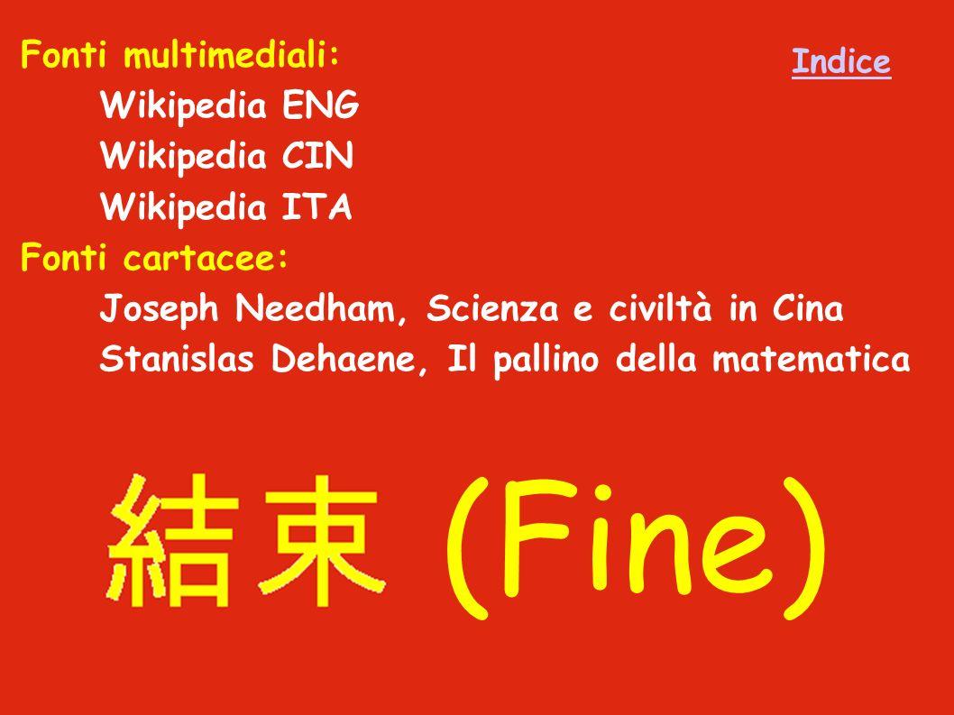 (Fine) Fonti multimediali: Wikipedia ENG Wikipedia CIN Wikipedia ITA Fonti cartacee: Joseph Needham, Scienza e civiltà in Cina Stanislas Dehaene, Il pallino della matematica Indice