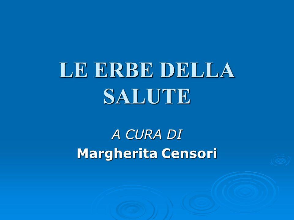 LE ERBE DELLA SALUTE A CURA DI Margherita Censori