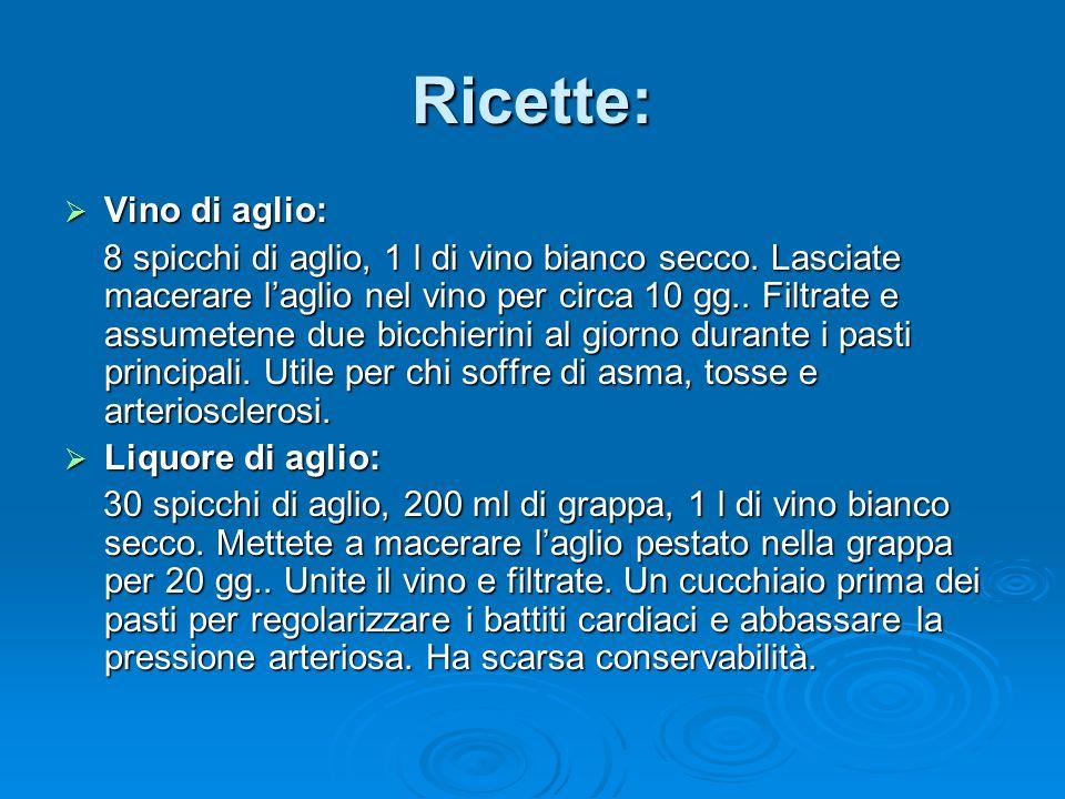 Ricette: Vino di aglio: Vino di aglio: 8 spicchi di aglio, 1 l di vino bianco secco.