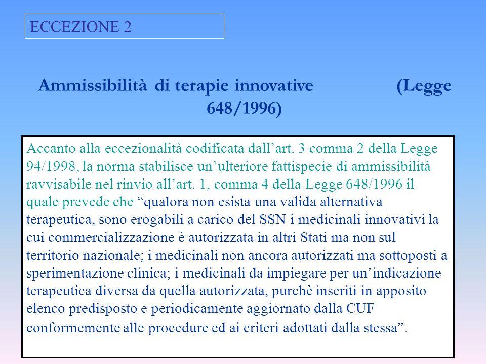 ECCEZIONE 2 Ammissibilità di terapie innovative (Legge 648/1996) Accanto alla eccezionalità codificata dallart. 3 comma 2 della Legge 94/1998, la norm