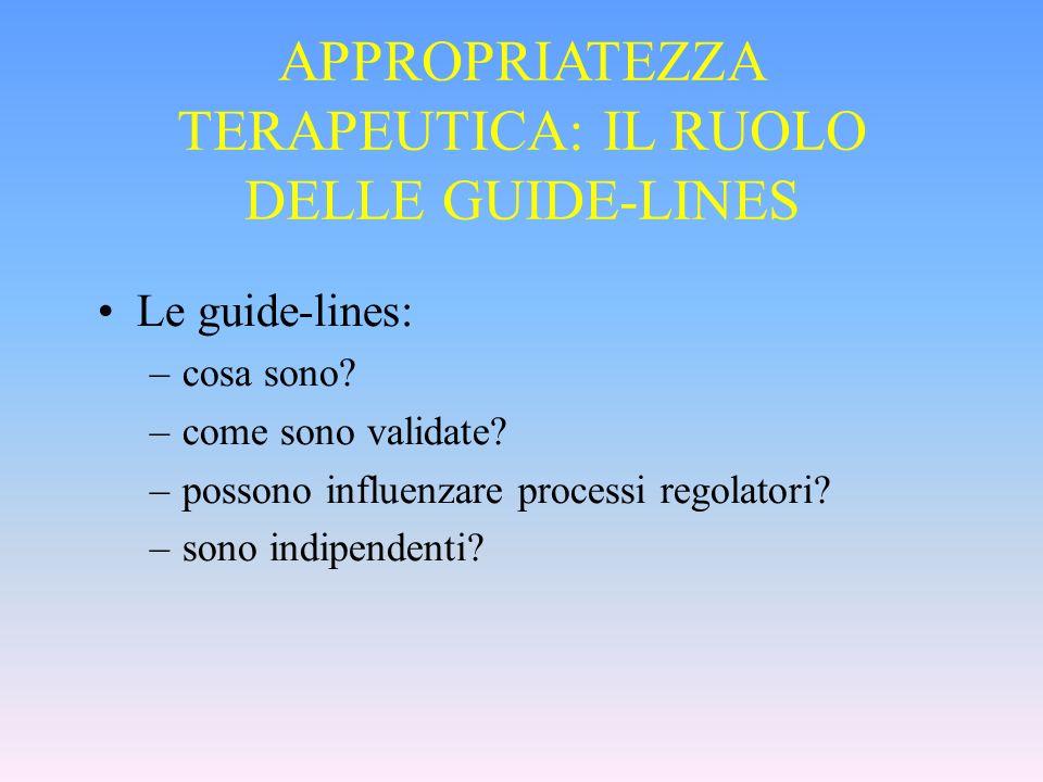 Le guide-lines: –cosa sono? –come sono validate? –possono influenzare processi regolatori? –sono indipendenti? APPROPRIATEZZA TERAPEUTICA: IL RUOLO DE
