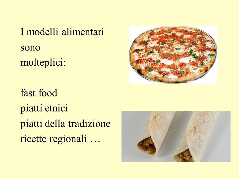 I modelli alimentari sono molteplici: fast food piatti etnici piatti della tradizione ricette regionali …