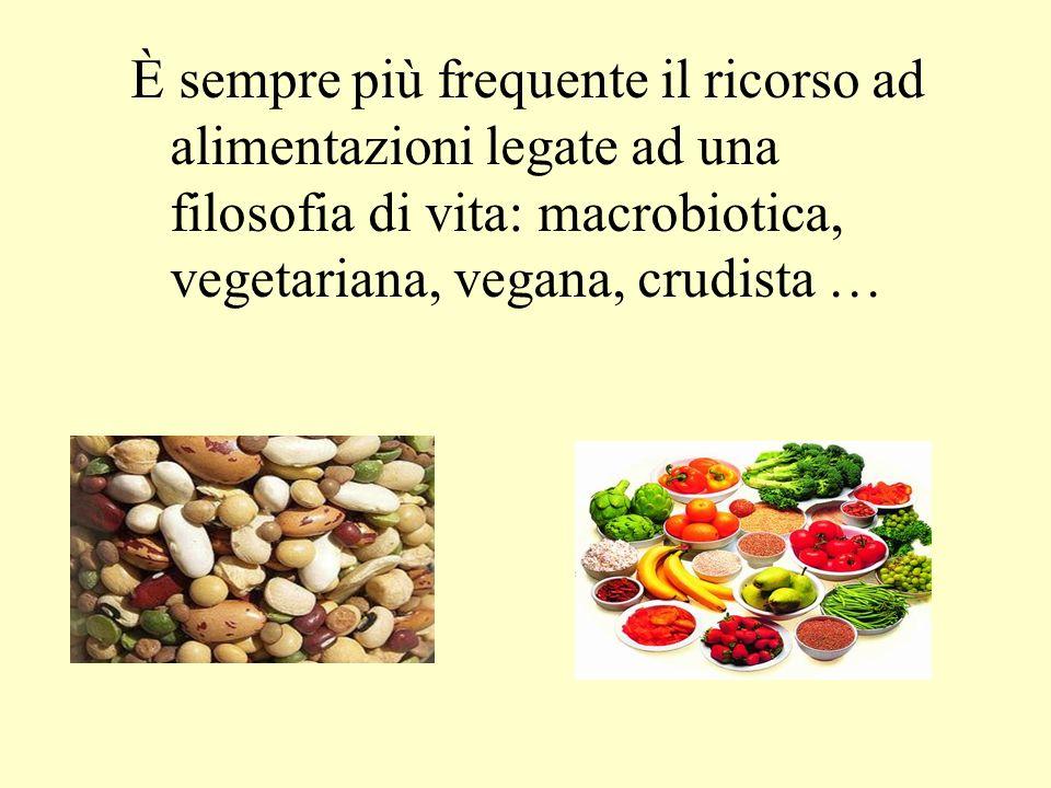 È sempre più frequente il ricorso ad alimentazioni legate ad una filosofia di vita: macrobiotica, vegetariana, vegana, crudista …
