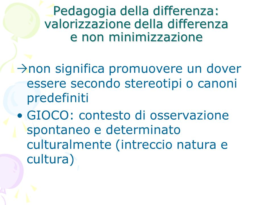 Pedagogia della differenza: valorizzazione della differenza e non minimizzazione non significa promuovere un dover essere secondo stereotipi o canoni