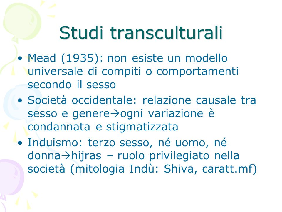 Studi transculturali Mead (1935): non esiste un modello universale di compiti o comportamenti secondo il sesso Società occidentale: relazione causale