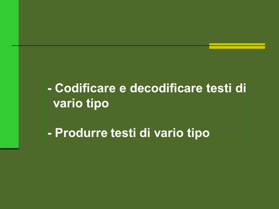 - Codificare e decodificare testi di vario tipo - Produrre testi di vario tipo