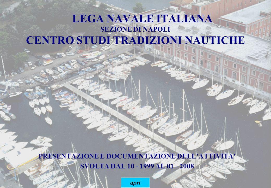 apri LEGA NAVALE ITALIANA SEZIONE DI NAPOLI CENTRO STUDI TRADIZIONI NAUTICHE PRESENTAZIONE E DOCUMENTAZIONE DELLATTIVITA SVOLTA DAL 10 - 1999 AL 01 -