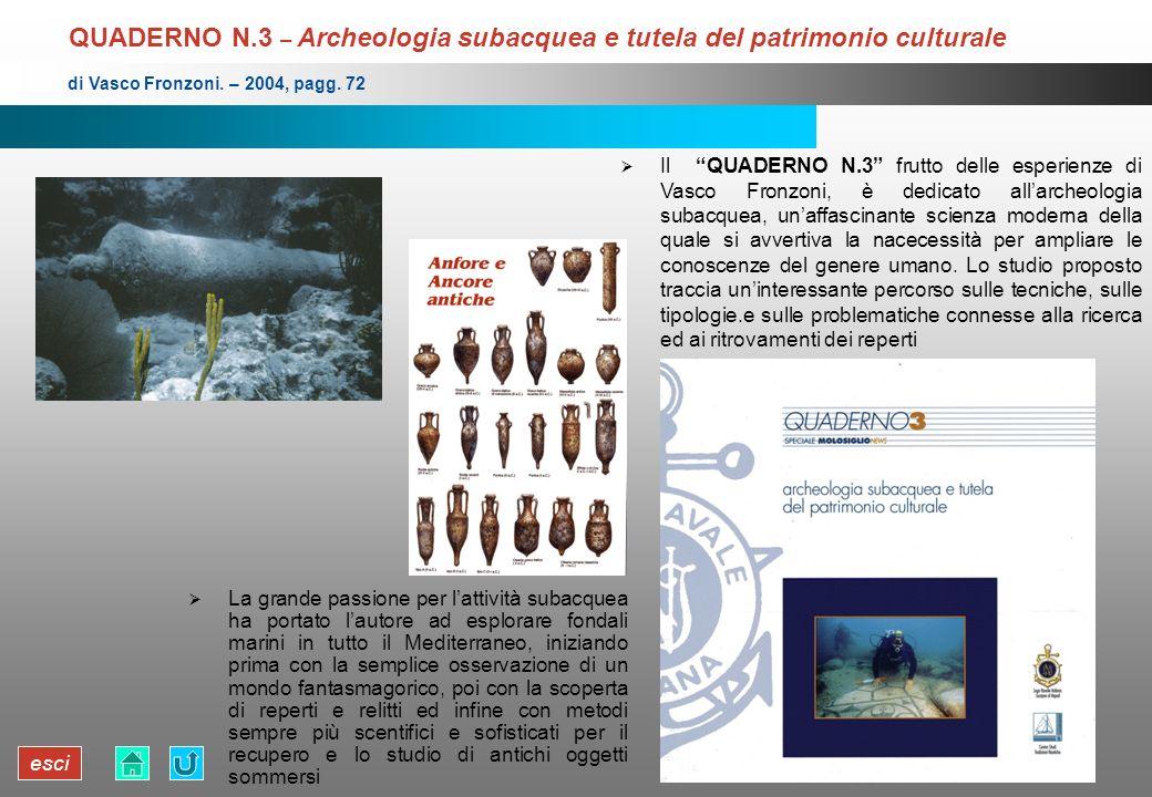 esci QUADERNO N.3 – Archeologia subacquea e tutela del patrimonio culturale La grande passione per lattività subacquea ha portato lautore ad esplorare