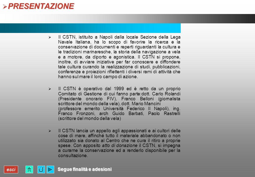esci PRESENTAZIONE PRESENTAZIONE Il CSTN, istituito a Napoli dalla locale Sezione della Lega Navale Italiana, ha lo scopo di favorire la ricerca e la