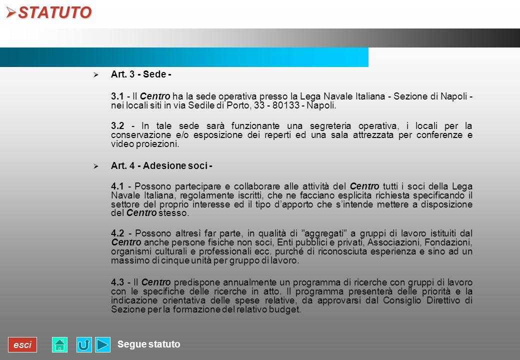 esci STATUTO STATUTO Segue statuto Art. 3 - Sede - 3.1 - Il Centro ha la sede operativa presso la Lega Navale Italiana - Sezione di Napoli - nei local