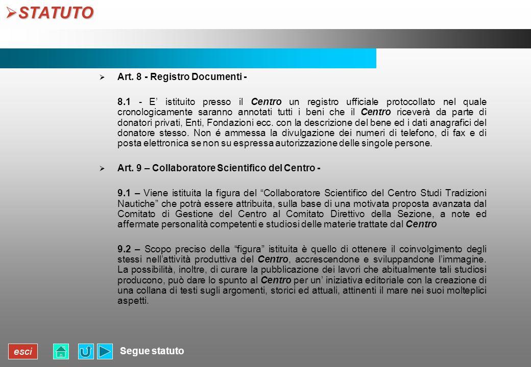 esci STATUTO STATUTO Segue statuto Art. 8 - Registro Documenti - 8.1 - E istituito presso il Centro un registro ufficiale protocollato nel quale crono