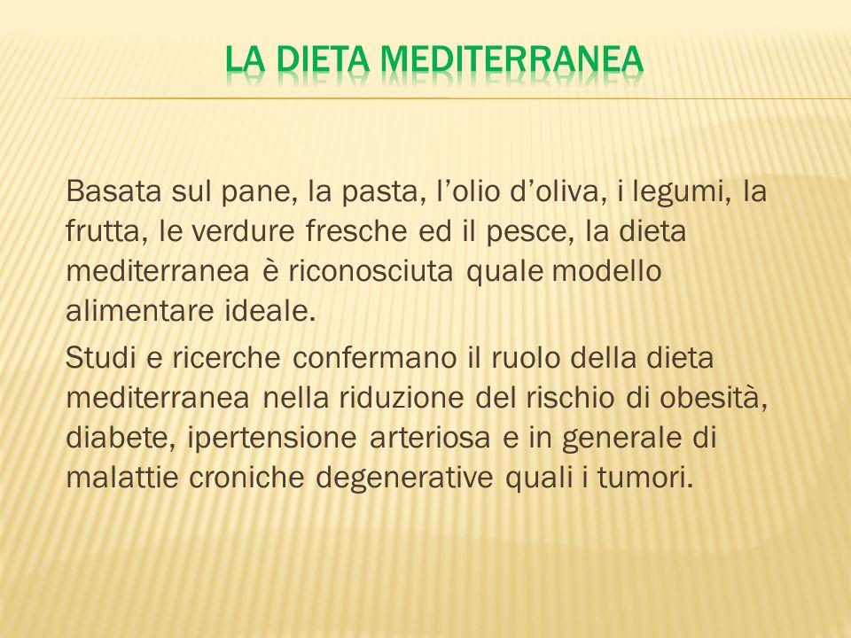 Basata sul pane, la pasta, lolio doliva, i legumi, la frutta, le verdure fresche ed il pesce, la dieta mediterranea è riconosciuta quale modello alime
