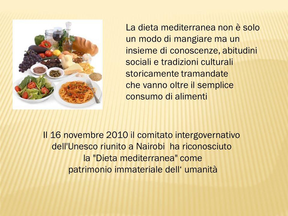 La dieta mediterranea non è solo un modo di mangiare ma un insieme di conoscenze, abitudini sociali e tradizioni culturali storicamente tramandate che