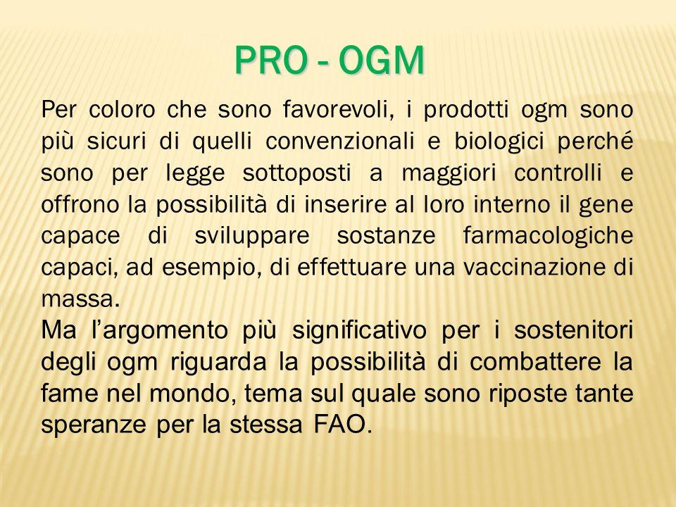 Per coloro che sono favorevoli, i prodotti ogm sono più sicuri di quelli convenzionali e biologici perché sono per legge sottoposti a maggiori control