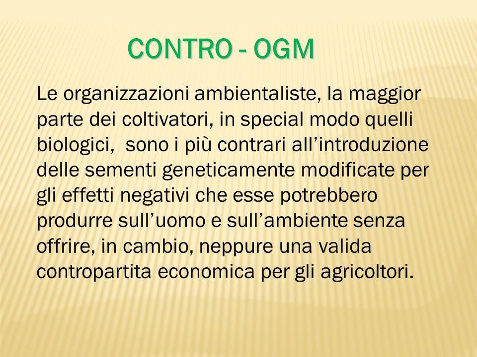 Le organizzazioni ambientaliste, la maggior parte dei coltivatori, in special modo quelli biologici, sono i più contrari allintroduzione delle sementi