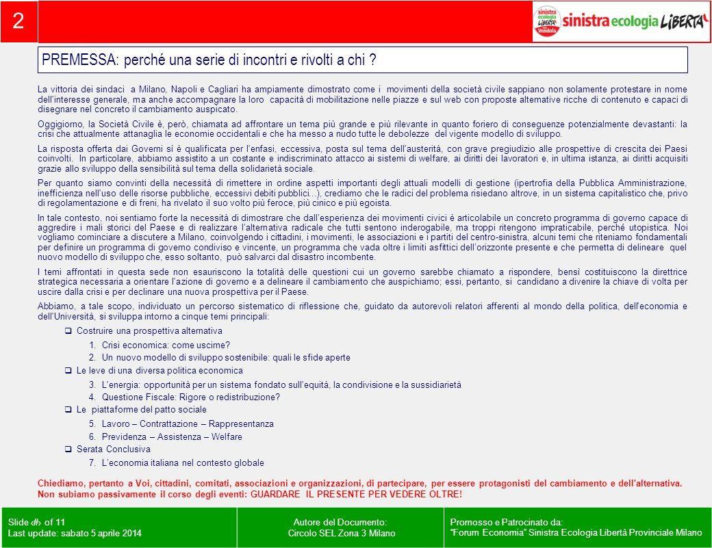 2 Slide # of 11 Last update: sabato 5 aprile 2014 Autore del Documento: Circolo SEL Zona 3 Milano Promosso e Patrocinato da: Forum Economia Sinistra Ecologia Libertà Provinciale Milano PREMESSA: perché una serie di incontri e rivolti a chi .