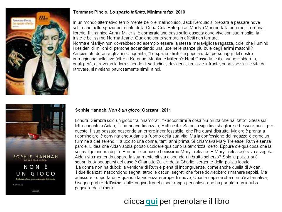 Tommaso Pincio, Lo spazio infinito, Minimum fax, 2010 In un mondo alternativo terribilmente bello e malinconico, Jack Kerouac si prepara a passare nov