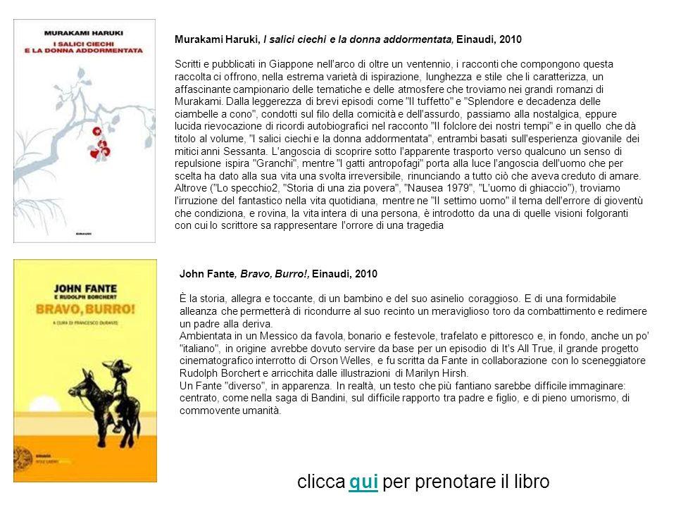 Murakami Haruki, I salici ciechi e la donna addormentata, Einaudi, 2010 Scritti e pubblicati in Giappone nell'arco di oltre un ventennio, i racconti c