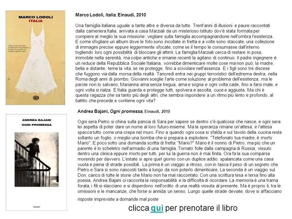 Marco Lodoli, Italia, Einaudi, 2010 Una famiglia italiana uguale a tante altre e diversa da tutte. Trent'anni di illusioni e paure raccontati dalla ca