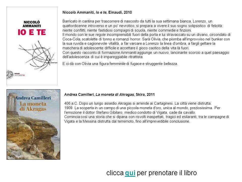Niccolò Ammaniti, Io e te, Einaudi, 2010 Barricato in cantina per trascorrere di nascosto da tutti la sua settimana bianca, Lorenzo, un quattordicenne