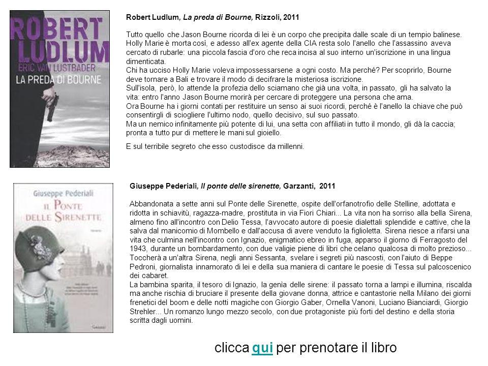 Robert Ludlum, La preda di Bourne, Rizzoli, 2011 Tutto quello che Jason Bourne ricorda di lei è un corpo che precipita dalle scale di un tempio baline