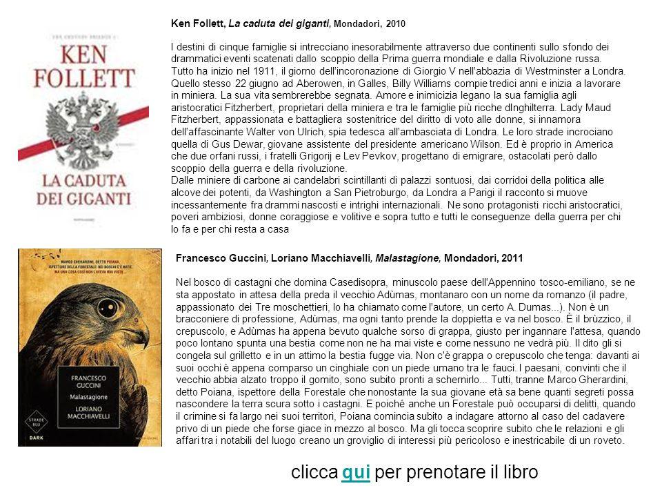 Ken Follett, La caduta dei giganti, Mondadori, 2010 I destini di cinque famiglie si intrecciano inesorabilmente attraverso due continenti sullo sfondo