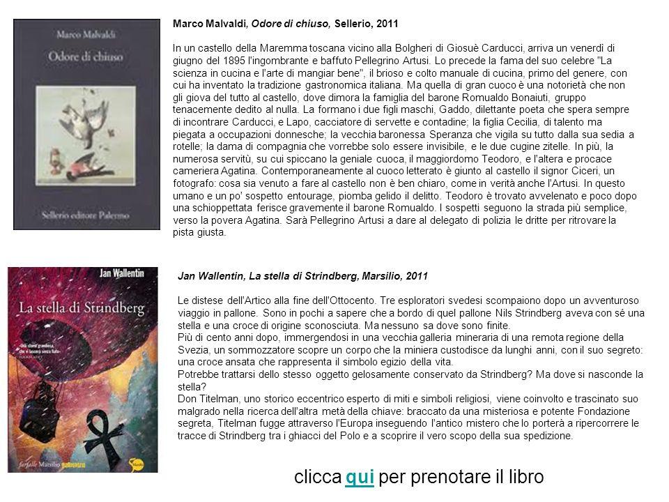 Marco Malvaldi, Odore di chiuso, Sellerio, 2011 In un castello della Maremma toscana vicino alla Bolgheri di Giosuè Carducci, arriva un venerdì di giu