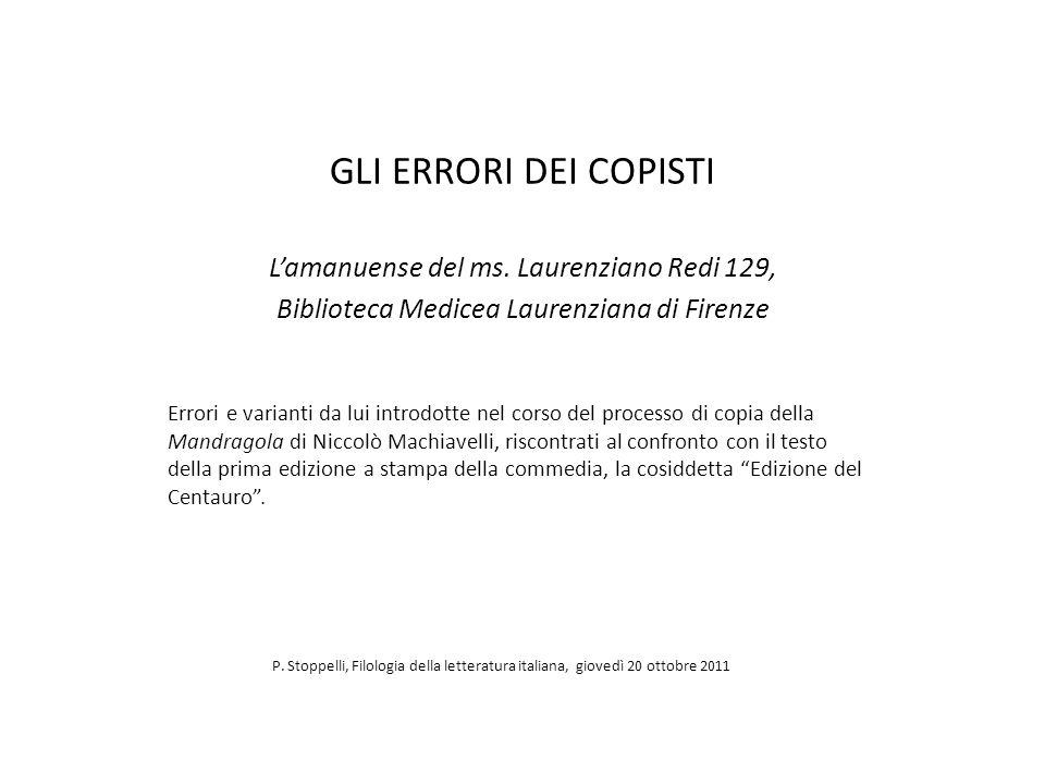 GLI ERRORI DEI COPISTI Lamanuense del ms. Laurenziano Redi 129, Biblioteca Medicea Laurenziana di Firenze Errori e varianti da lui introdotte nel cors