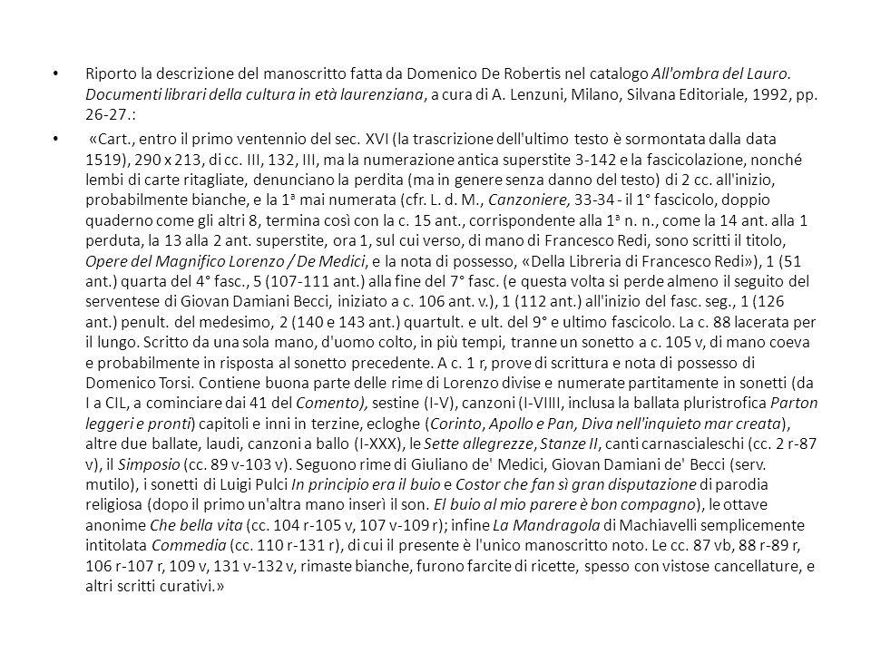 Riporto la descrizione del manoscritto fatta da Domenico De Robertis nel catalogo All'ombra del Lauro. Documenti librari della cultura in età laurenzi