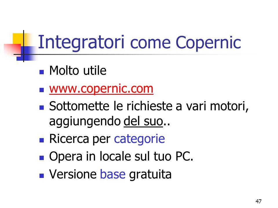 47 Integratori come Copernic Molto utile www.copernic.com Sottomette le richieste a vari motori, aggiungendo del suo.. Ricerca per categorie Opera in