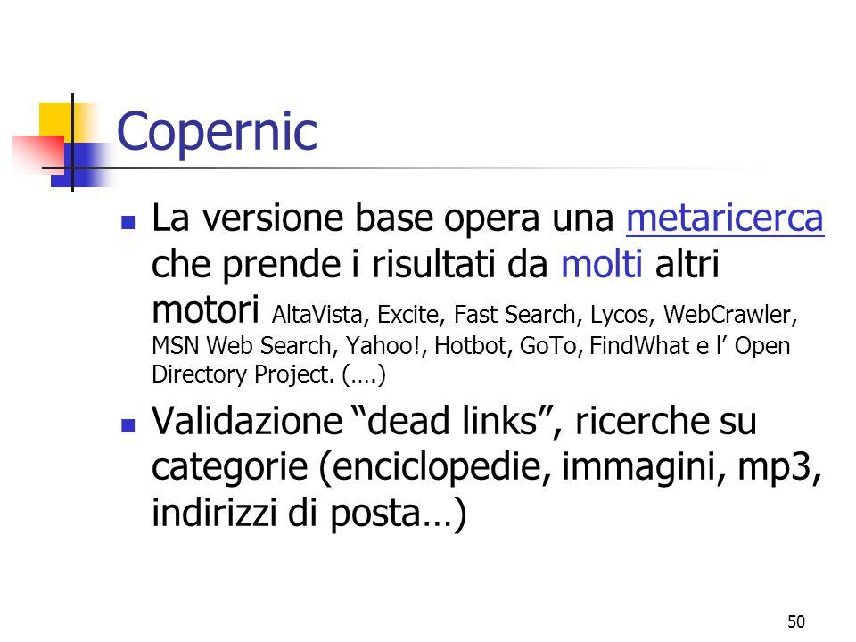 50 Copernic La versione base opera una metaricerca che prende i risultati da molti altri motori AltaVista, Excite, Fast Search, Lycos, WebCrawler, MSN