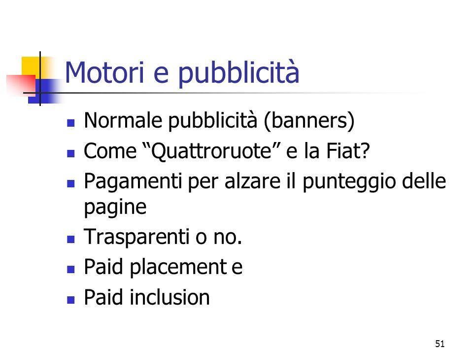51 Motori e pubblicità Normale pubblicità (banners) Come Quattroruote e la Fiat? Pagamenti per alzare il punteggio delle pagine Trasparenti o no. Paid
