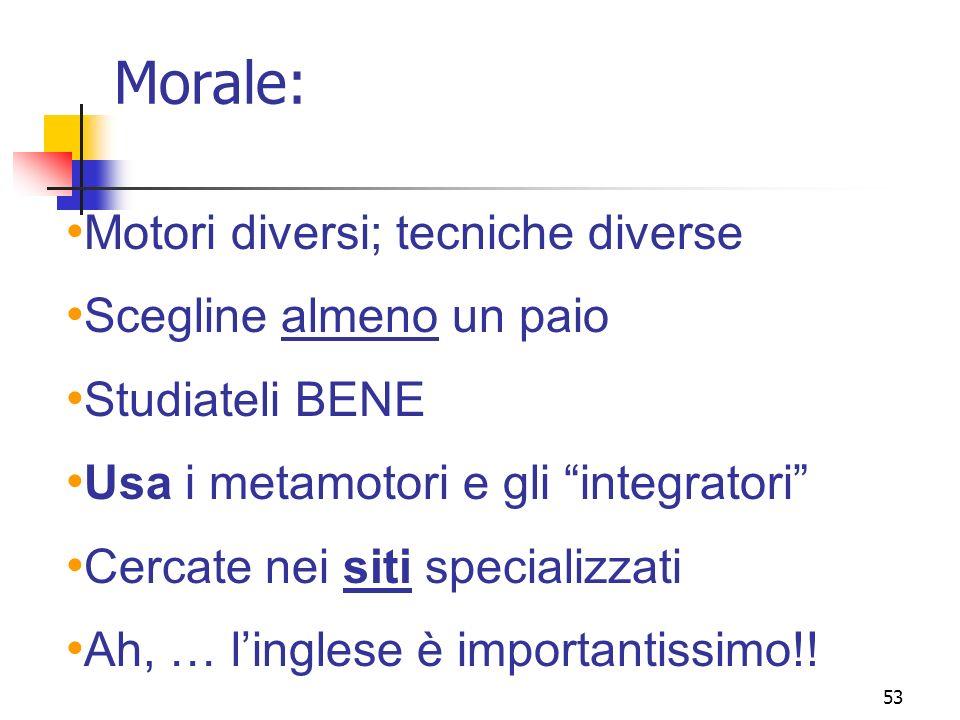 53 Morale: Motori diversi; tecniche diverse Scegline almeno un paio Studiateli BENE Usa i metamotori e gli integratori Cercate nei siti specializzati