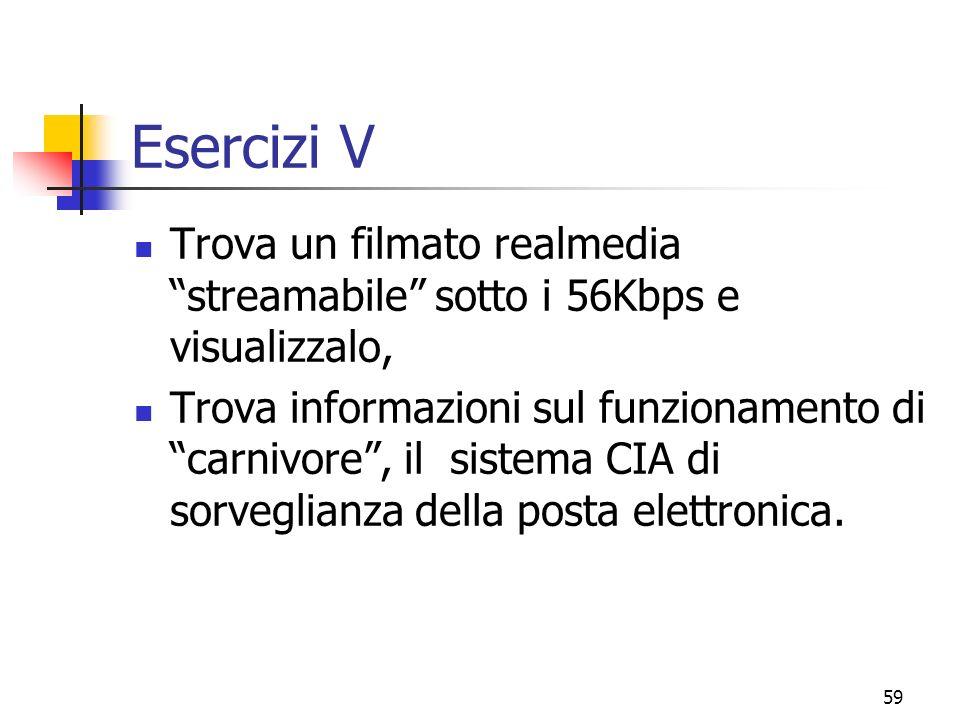 59 Esercizi V Trova un filmato realmedia streamabile sotto i 56Kbps e visualizzalo, Trova informazioni sul funzionamento di carnivore, il sistema CIA