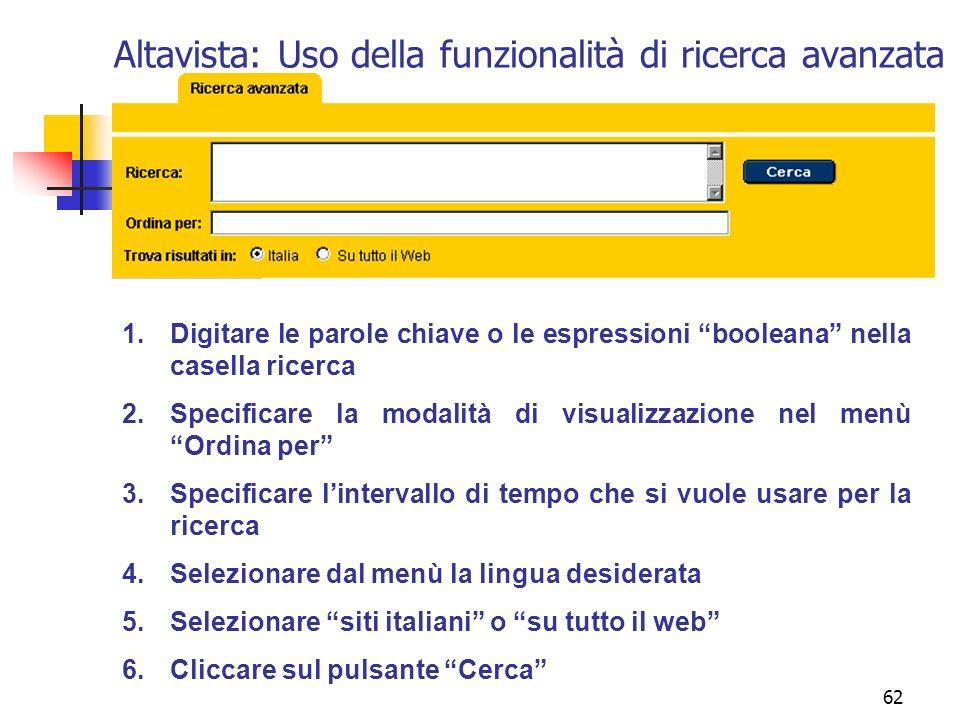 62 Altavista: Uso della funzionalità di ricerca avanzata 1.Digitare le parole chiave o le espressioni booleana nella casella ricerca 2.Specificare la