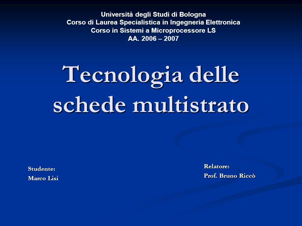 Tecnologia delle schede multistrato Studente: Marco Lisi Università degli Studi di Bologna Corso di Laurea Specialistica in Ingegneria Elettronica Cor