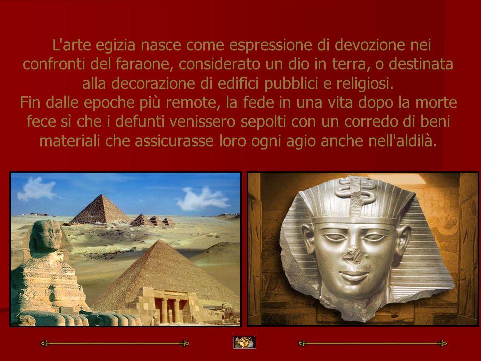 L'arte egizia nasce come espressione di devozione nei confronti del faraone, considerato un dio in terra, o destinata alla decorazione di edifici pubb