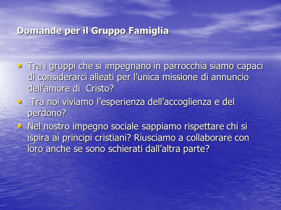 Domande per il Gruppo Famiglia Tra i gruppi che si impegnano in parrocchia siamo capaci di considerarci alleati per lunica missione di annuncio dellam