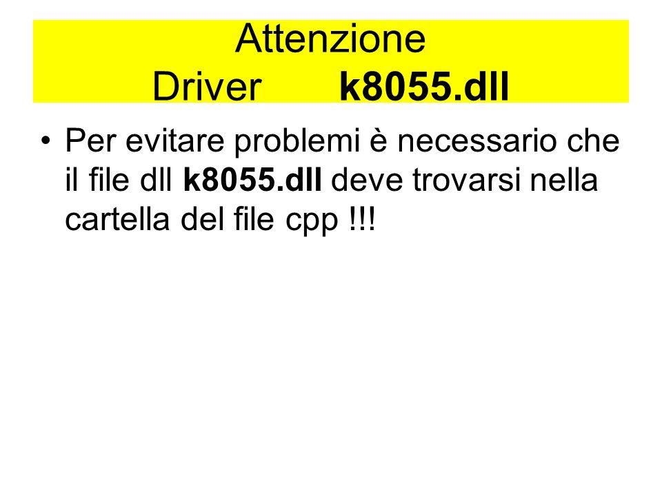Attenzione Driver k8055.dll Per evitare problemi è necessario che il file dll k8055.dll deve trovarsi nella cartella del file cpp !!!