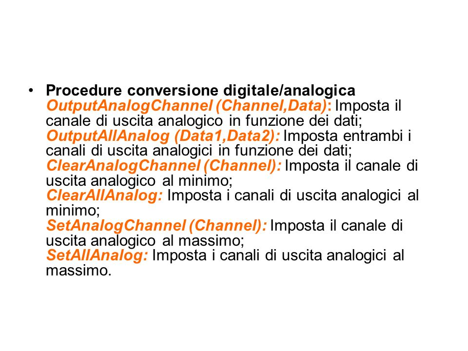 Procedure conversione digitale/analogica OutputAnalogChannel (Channel,Data): Imposta il canale di uscita analogico in funzione dei dati; OutputAllAnal