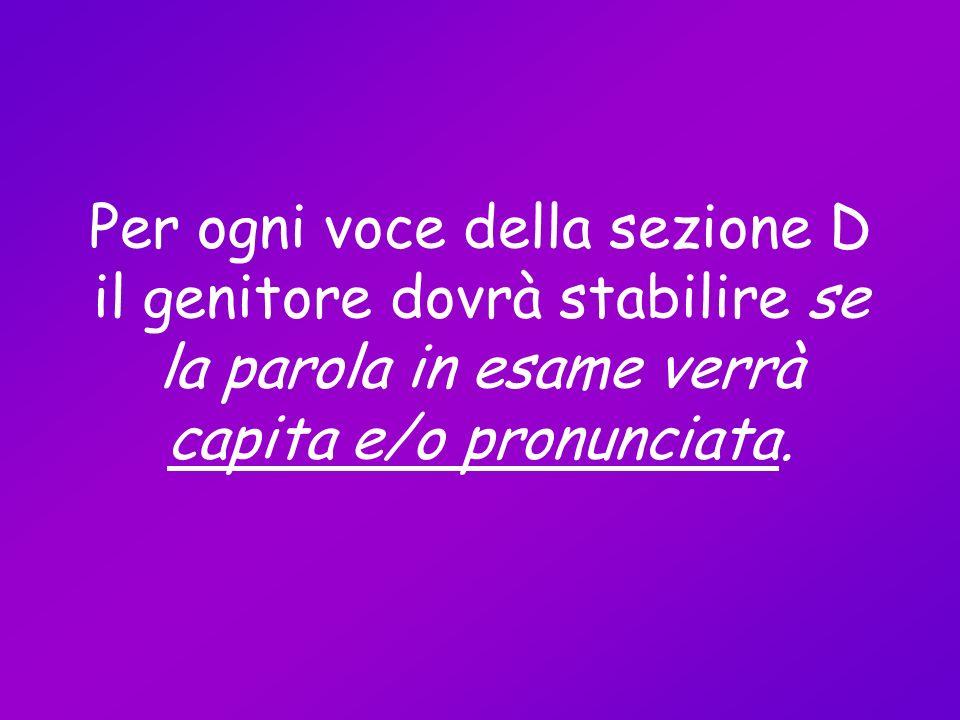 Per ogni voce della sezione D il genitore dovrà stabilire se la parola in esame verrà capita e/o pronunciata.